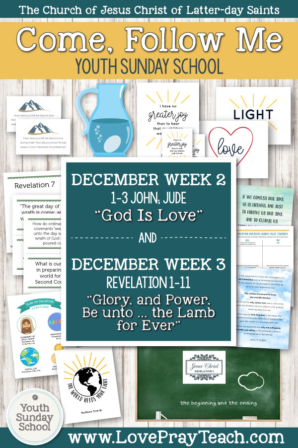 """Youth Sunday School Come, Follow Me New Testament 2019 December 2–8 1–3 John; Jude """"God Is Love"""" AND December 9–15 Revelation 1–11 """"Glory, and Power, Be unto … the Lamb for Ever"""" Printable Lesson Packet for Latter-day Saints"""