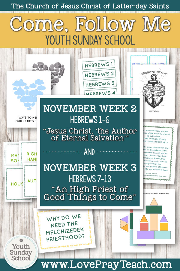 """Youth Sunday School Come, Follow Me New Testament 2019 November 4–10 Hebrews 1–6 Jesus Christ, """"the Author of Eternal Salvation"""" AND November 11–17 Hebrews 7–13 """"An High Priest of Good Things to Come"""" Printable Lesson Packet for Latter-day Saints"""