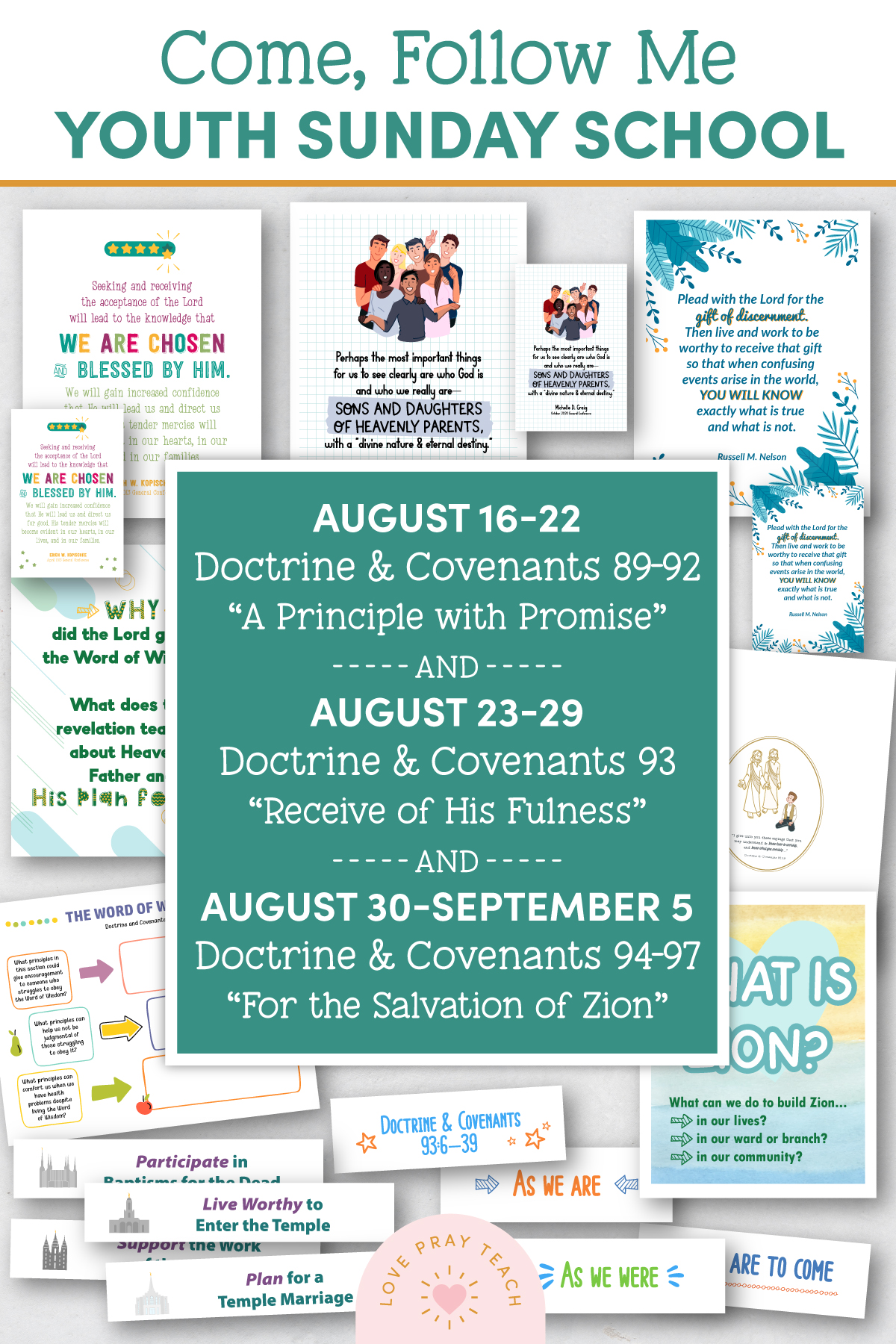 """Youth Sunday School Come, Follow Me 2021 Printable Lesson Pack August 16–22 Doctrine and Covenants 89–92 """"A Principle with Promise"""" AND August 23–29 Doctrine and Covenants 93 """"Receive of His Fulness"""" AND August 30–September 5 Doctrine and Covenants 94–97 """"For the Salvation of Zion"""""""